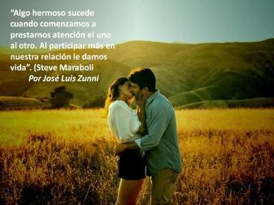 """""""Algo hermoso sucede cuando comenzamos a prestarnos atención el uno al otro. Al participar más en nuestra relación le damos vida"""". (Steve Maraboli)"""