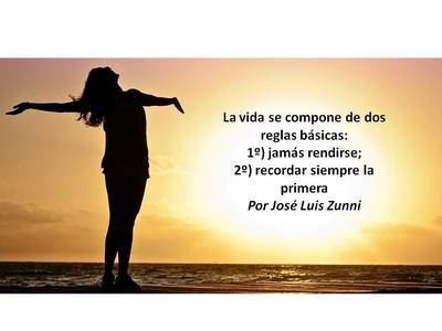 La vida se compone de dos reglas básicas: 1º) jamás rendirse; 2º) recordar siempre la primera.