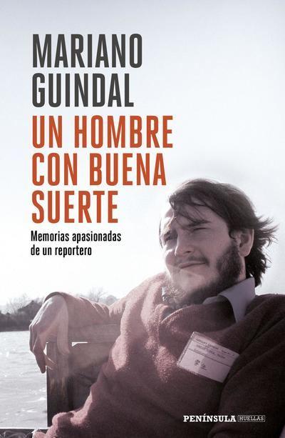 Contra todo pronóstico: la trayectoria vital de un reportero apasionado, Mariano Guindal