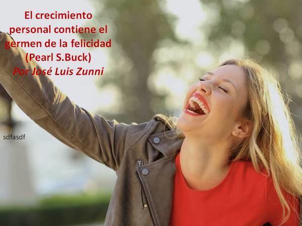 El crecimiento personal contiene el germen de la felicidad (Pearl S.Buck)